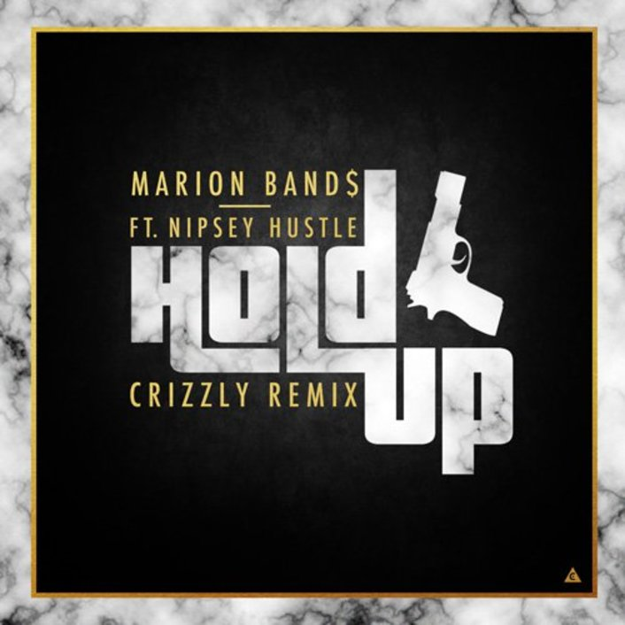 Marion Band$ - Hold Up (feat. Nipsey Hustle) (Crizzly Remix) : Heavy Trap / Dubstep Remix [Free Download] - Featured Image
