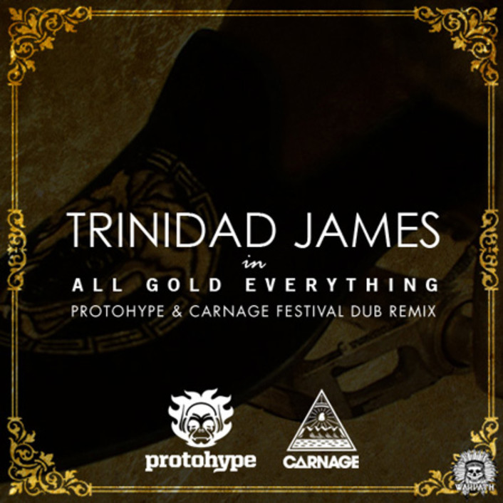 Trinidad James - All Gold Everything (Protohype & Carnage Festival Dub Remix) : Massive Dubstep / Rap Remix [Free Download] - Featured Image