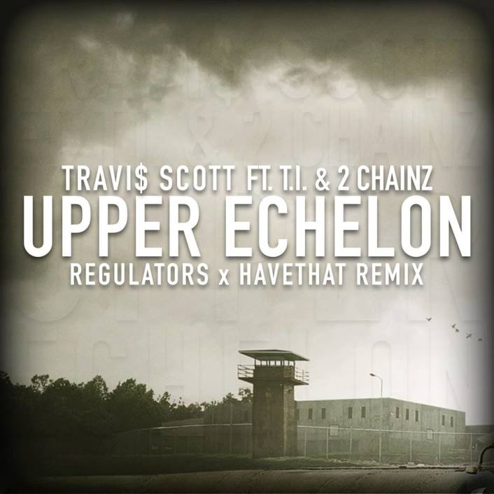 [PREMIERE] Travi$ Scott ft. T.I & 2 Chainz - Upper Echelon (Regulators x HaveThat Remix) : Massive Trap Remix [Free Download] - Featured Image