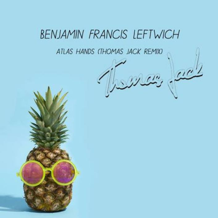 [PREMIERE] Benjamin Francis Leftwich - Atlas Hands (Thomas Jack Remix) : Tropical House / Indie [Free Download] - Featured Image