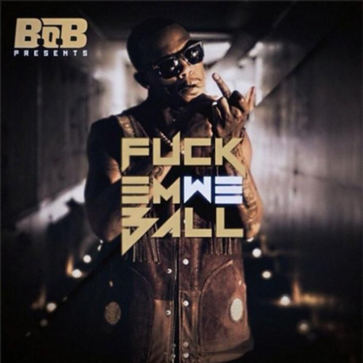 B.o.B. - Fuck Em We Ball (Mixtape)  - Featured Image