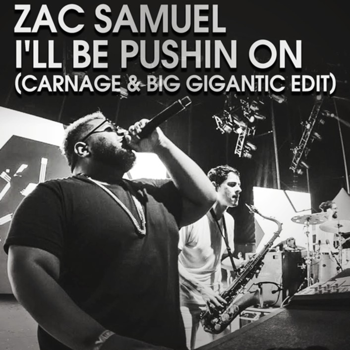[PREMIERE] Zac Samuel - Ill Be Pushin On (Carnage & Big Gigantic Edit) : Unexpected House Collaboration [Free Download] - Featured Image