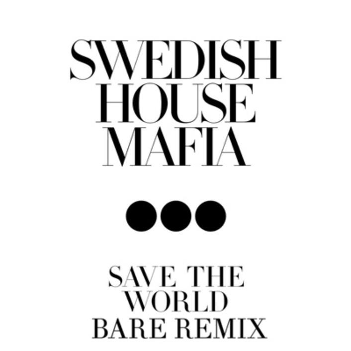 Swedish House Mafia - Save the World ft. John Martin (Bare Remix) : Heavy Dubstep Remix - Featured Image