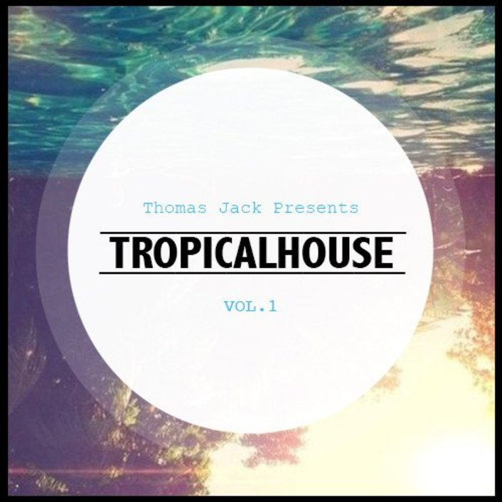 [PREMIERE] Thomas Jack - Tropical House Mixtape Vol.1 : Must Hear Chill Deep House Mix [Free Download] - Featured Image