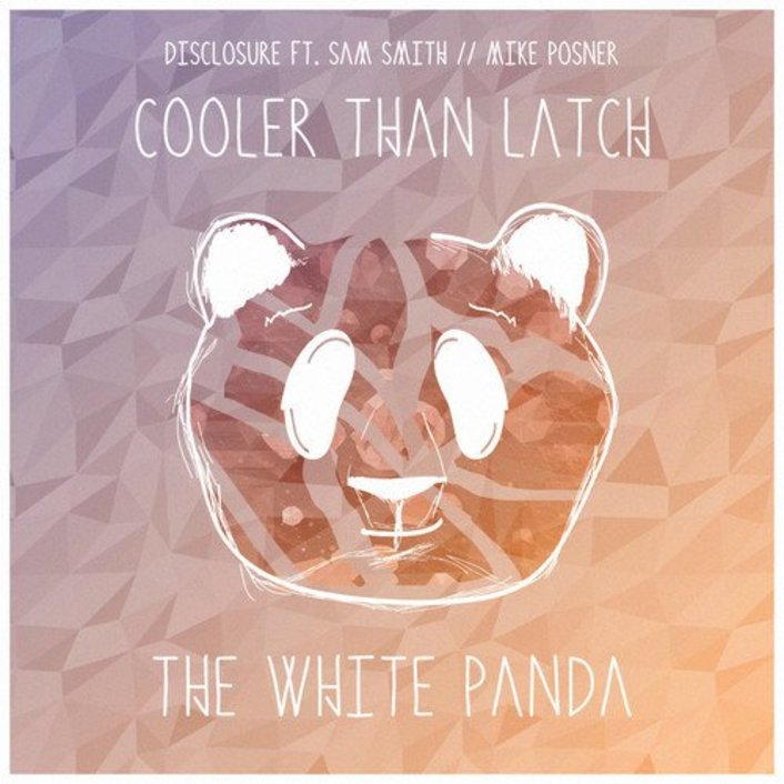 Disclosure ft. Sam Smith x Mike Posner - Cooler Than Latch (The White Panda Edit) : Incredible House Mashup [Free download] - Featured Image