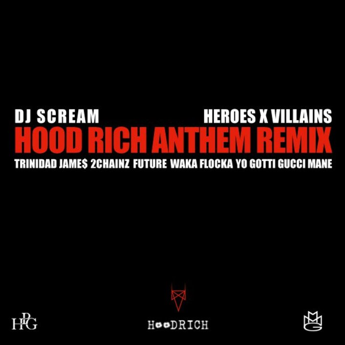 DJ Scream - Hoodrich Anthem (Heroes x Villians Remix) Feat Trinidad Jame$, 2Chainz,Future, Waka Flocka, Yo Gotti, Gucci Mane : Huge Trap Anthem [Free download] - Featured Image