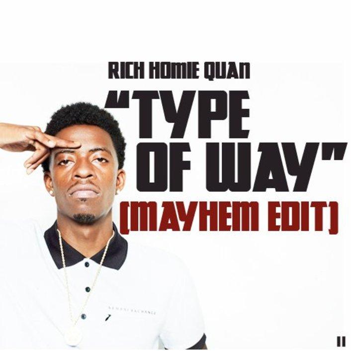 Rich Homie Quan - Type Of Way (Mayhem Edit) : Massive Trap / Hip-Hop Remix [Free Download] - Featured Image