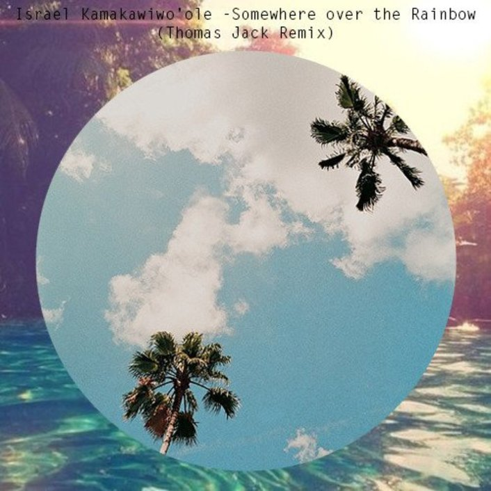 Somewhere Over The Rainbow (Thomas Jack Remix) - Israel Kamakawiwo'ole : Must Hear Tropical House [Free Download] - Featured Image