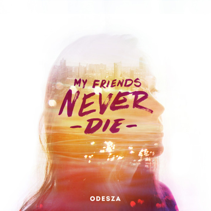Must Listen: ODESZA - My Friends Never Die : Unreal Downtempo / Chill Trap / Dance - Featured Image