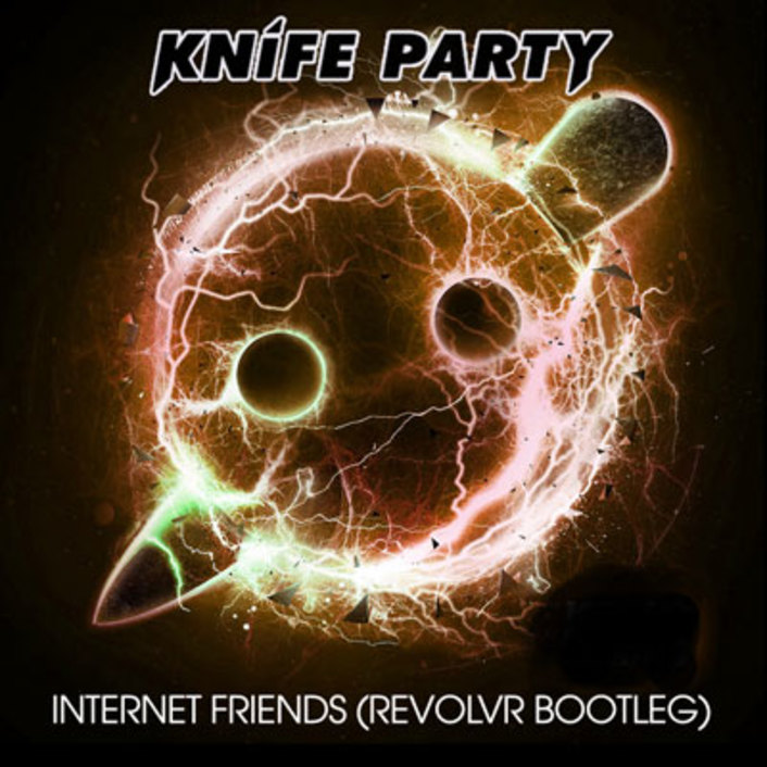Knife Party - Internet Friends (Revolvr Bootleg) : Massive Electro / Moombahton Remix - Featured Image